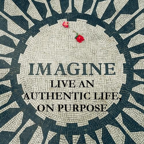 HOW TO LIVE AN AUTHENTIC LIFE, ON PURPOSE