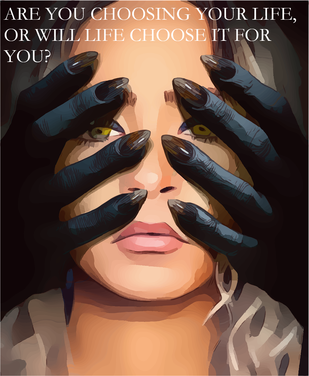 Are YOU choosing your life, or will life choose it for you?