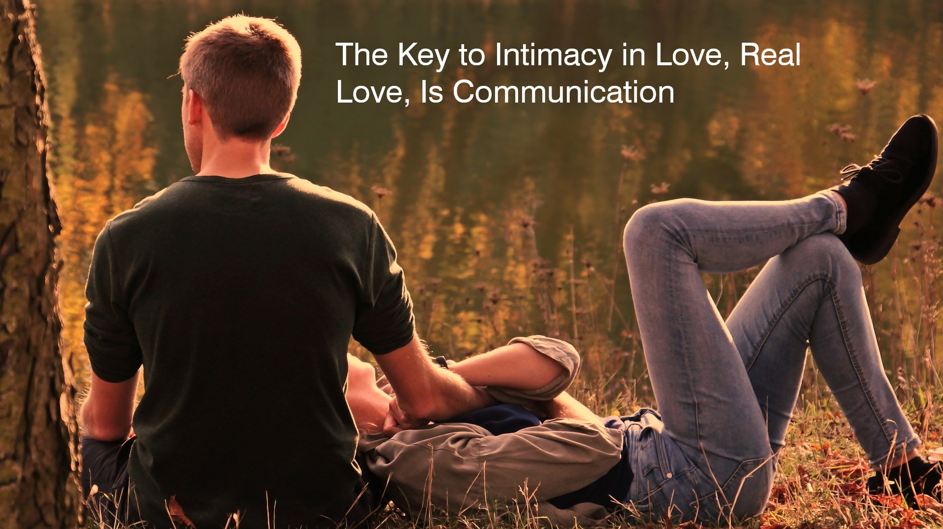 The Key to Intimacy in Love, Real Love, Is Communication
