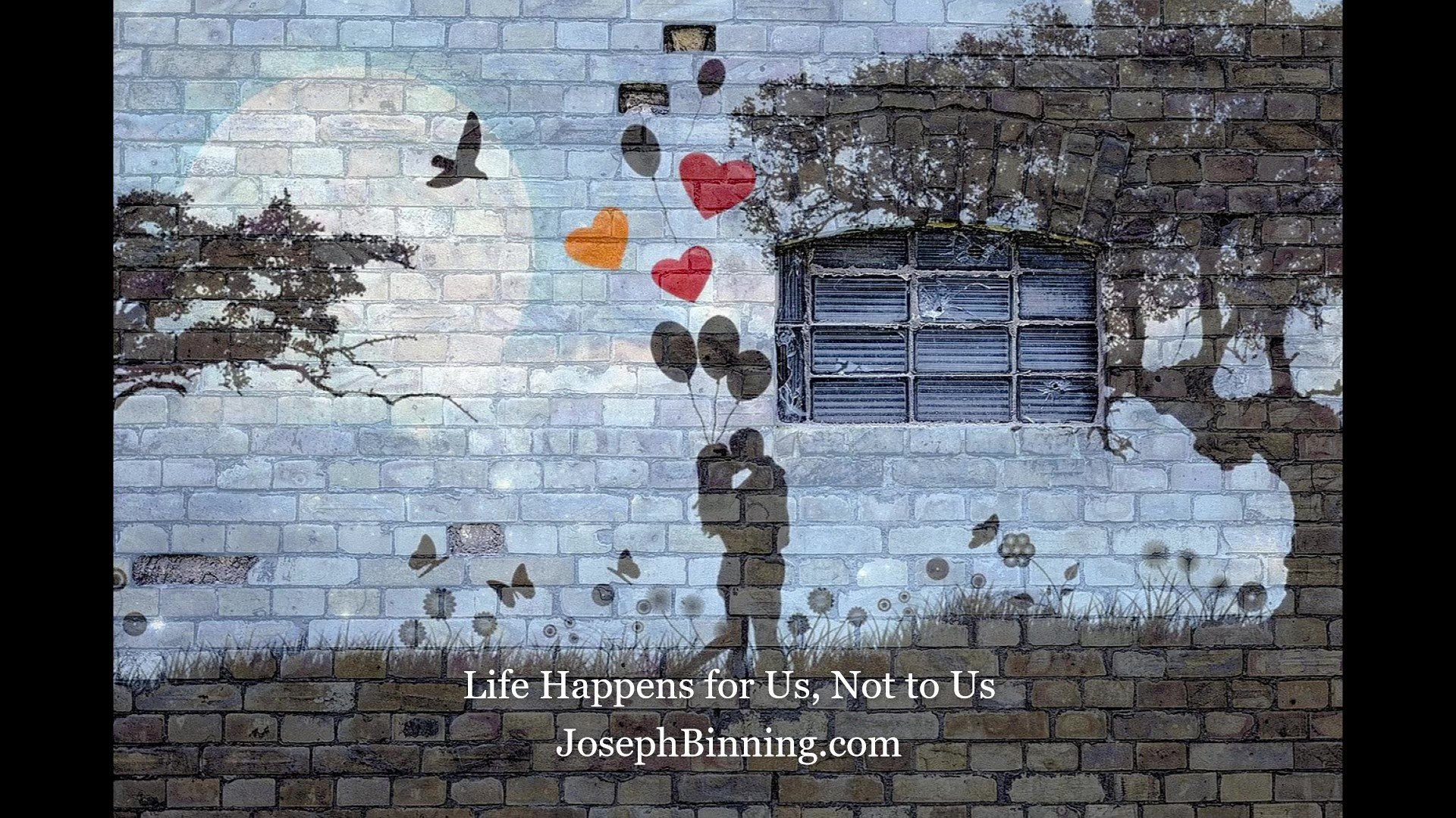 Life Happens for Us, Not to Us